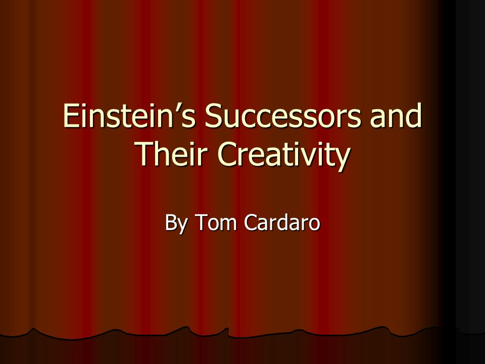 Einstein's Successors and Their Creativity By Tom Cardaro