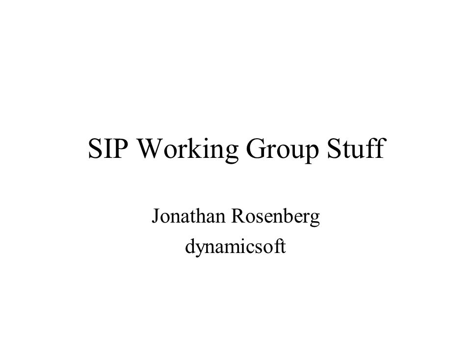 SIP Working Group Stuff Jonathan Rosenberg dynamicsoft