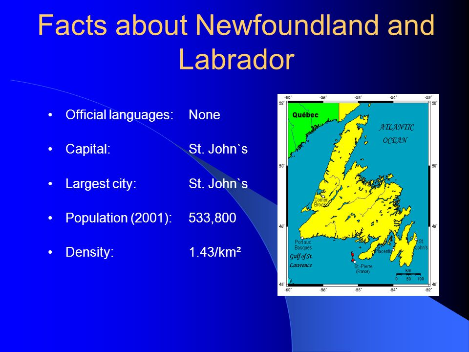 Facts about Newfoundland and Labrador Official languages: None Capital:St.