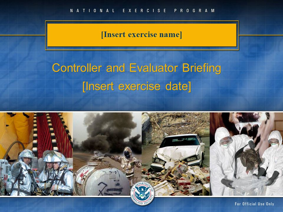 FOR OFFICAL USE ONLY  Inject  Enforce  Report  Attend responder Hot wash  Attend final Controller/ Evaluator Debrief at the end of the exercise in one of the classrooms  Complete and turn in exercise documentation Controller Functions