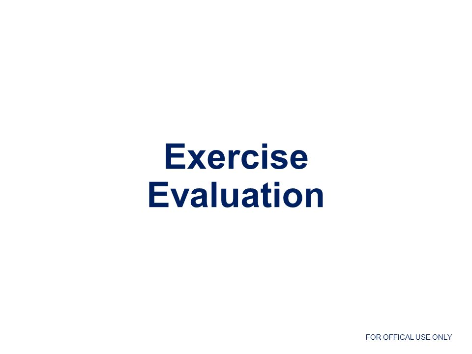 FOR OFFICAL USE ONLY Exercise Evaluation