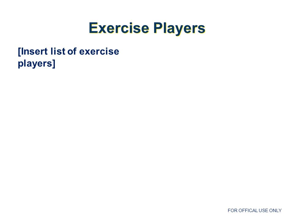 FOR OFFICAL USE ONLY Player Hot Wash  Allows players to participate in a self-assessment of the exercise play.