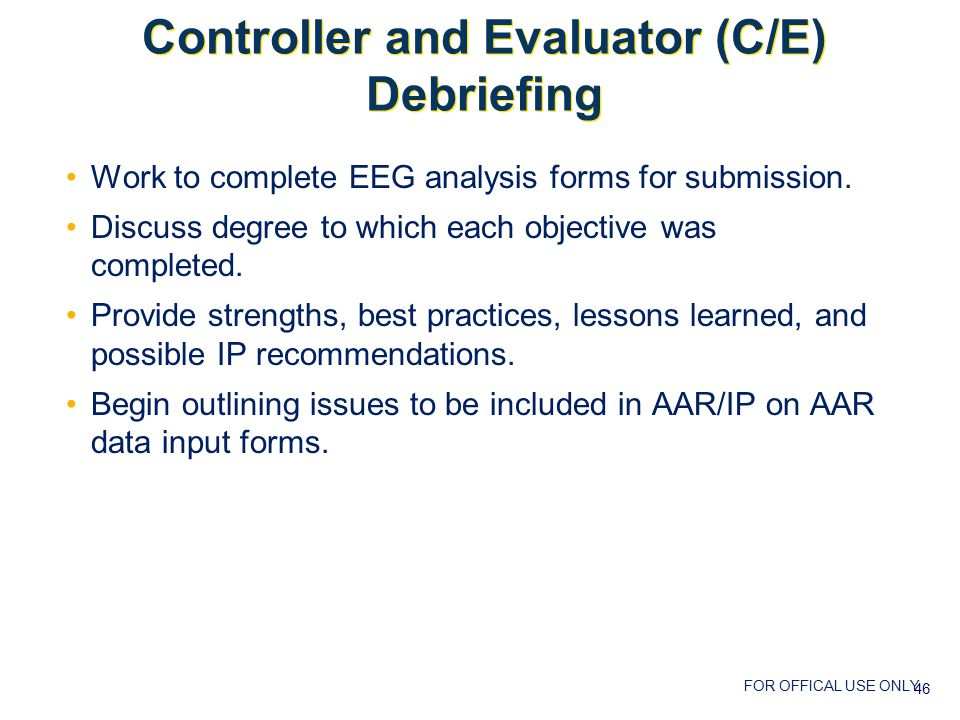 FOR OFFICAL USE ONLY Controller and Evaluator (C/E) Debriefing Work to complete EEG analysis forms for submission.