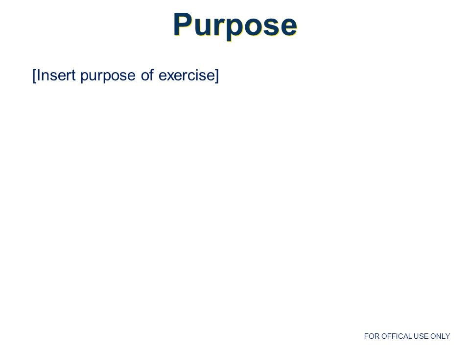 FOR OFFICAL USE ONLY  Exercise Plan (EXPLAN)  Controller/Evaluator Handbook (C/E Handbook)  Guidelines  Exercise Evaluation Guides  Master Scenario Events List (MSEL)  Timeline  Messages  Activity Log Exercise Documentation