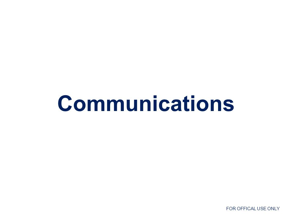 FOR OFFICAL USE ONLY Communications