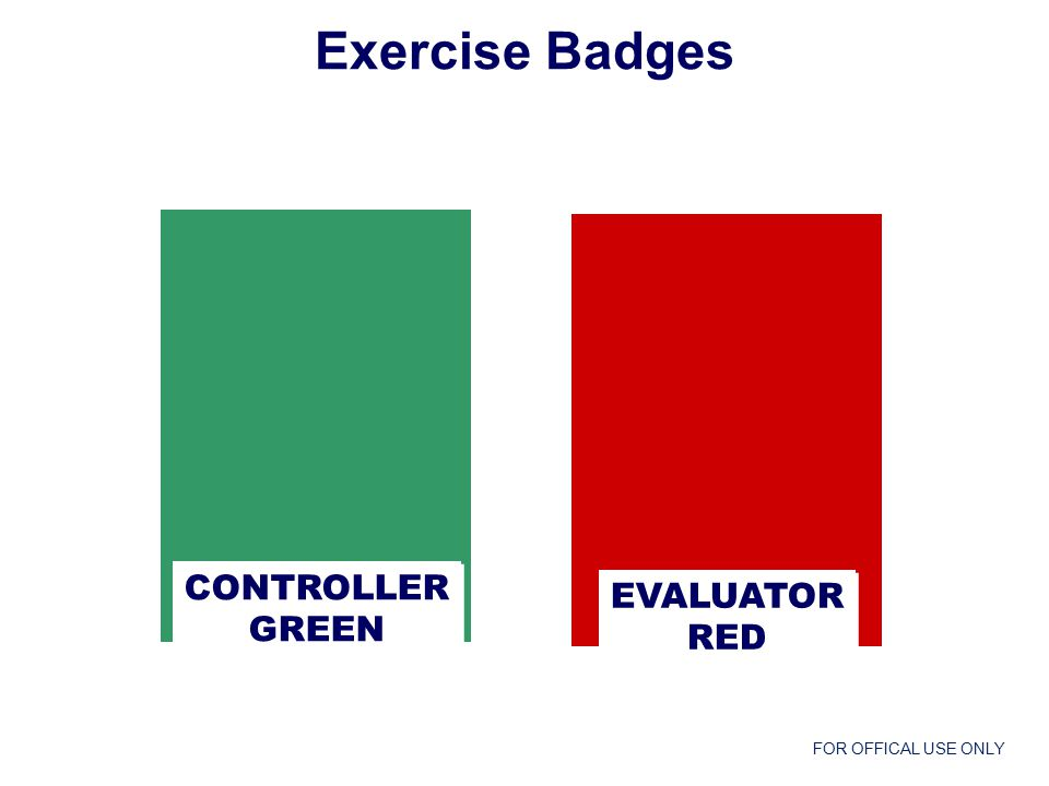 FOR OFFICAL USE ONLY CONTROLLER GREEN CONTROLLER GREEN EVALUATOR RED EVALUATOR RED Exercise Badges