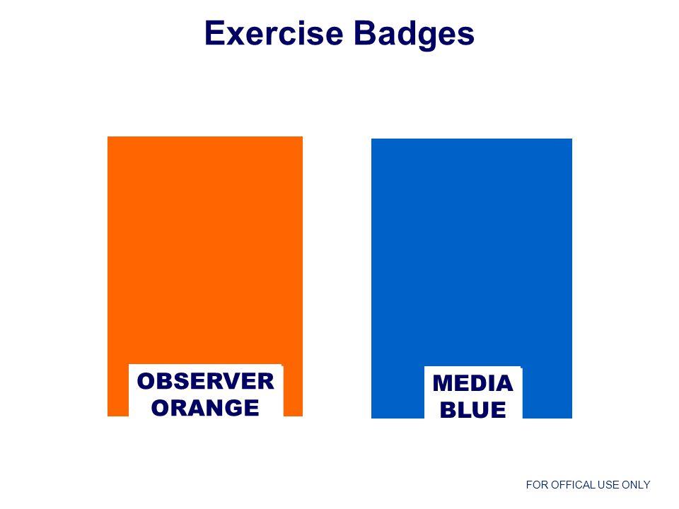 FOR OFFICAL USE ONLY OBSERVER ORANGE OBSERVER ORANGE MEDIA BLUE MEDIA BLUE Exercise Badges