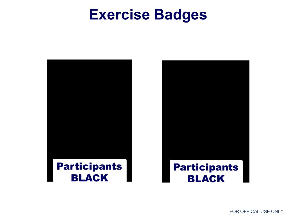 FOR OFFICAL USE ONLY Participants BLACK Participants BLACK Participants BLACK Participants BLACK Exercise Badges