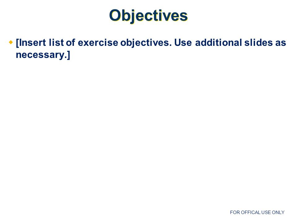 FOR OFFICAL USE ONLY Evaluator Responsibilities  Understand the exercise concept and scenario.