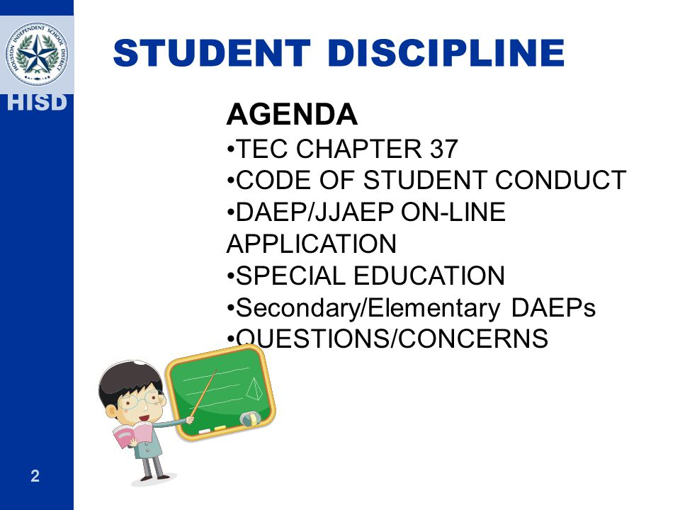 2 HISD AGENDA TEC CHAPTER 37 CODE OF STUDENT CONDUCT DAEP/JJAEP ON-LINE APPLICATION SPECIAL EDUCATION Secondary/Elementary DAEPs QUESTIONS/CONCERNS ST