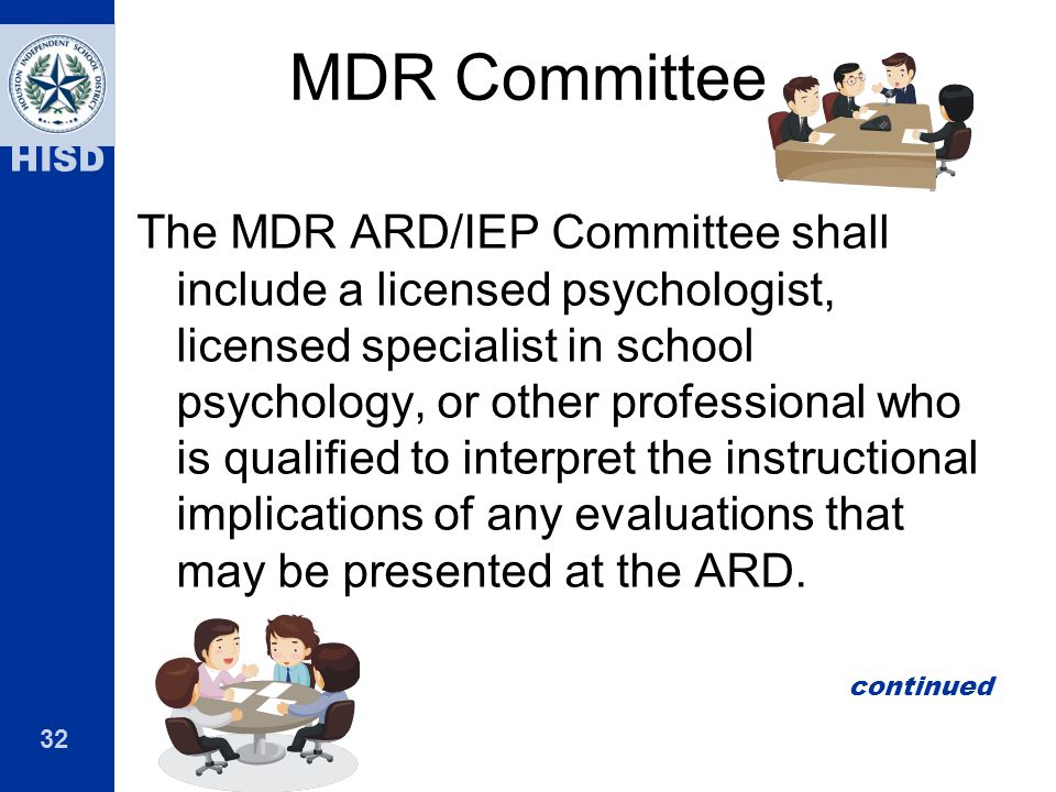 32 HISD MDR Committee The MDR ARD/IEP Committee shall include a licensed psychologist, licensed specialist in school psychology, or other professional