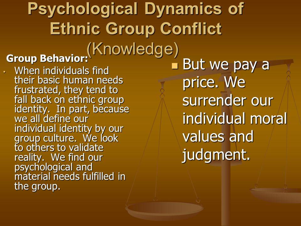 Psychological Dynamics of Ethnic Group Conflict (Knowledge) Psychological Dynamics of Ethnic Group Conflict (Knowledge) Group Behavior: Group Behavior