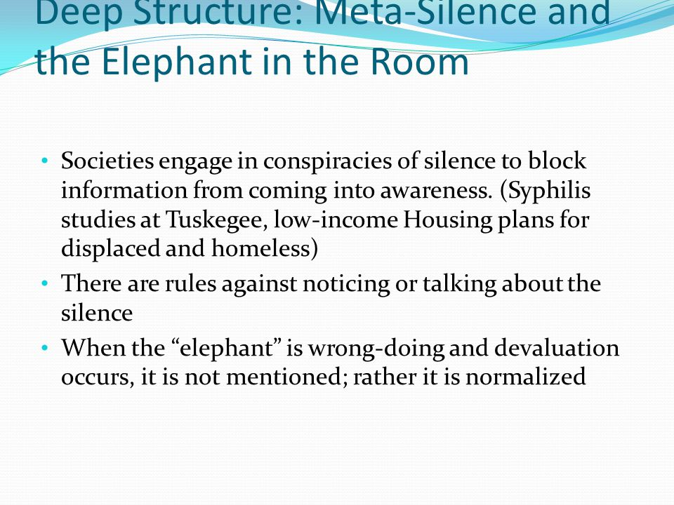 Deep Structure: Meta-Silence and the Elephant in the Room Societies engage in conspiracies of silence to block information from coming into awareness.