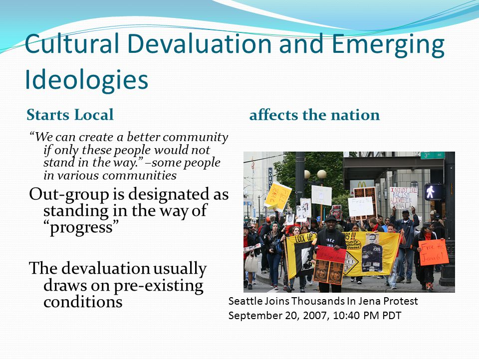 """Cultural Devaluation and Emerging Ideologies Starts Local affects the nation """"We can create a better community if only these people would not stand in"""