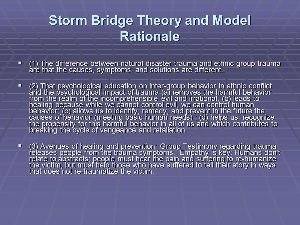 Storm Bridge Theory and Model Rationale  (1) The difference between natural disaster trauma and ethnic group trauma are that the causes, symptoms, and solutions are different.
