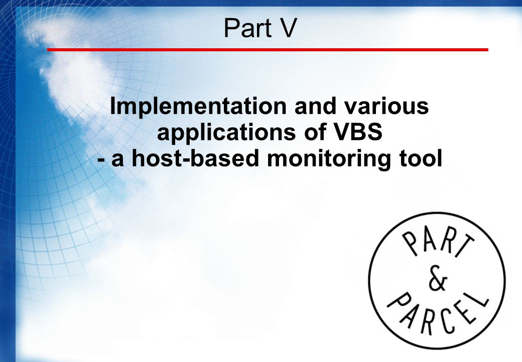 Part V Implementation and various applications of VBS - a host-based monitoring tool