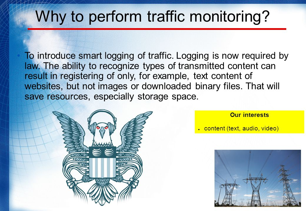 Why to perform traffic monitoring. To introduce smart logging of traffic.