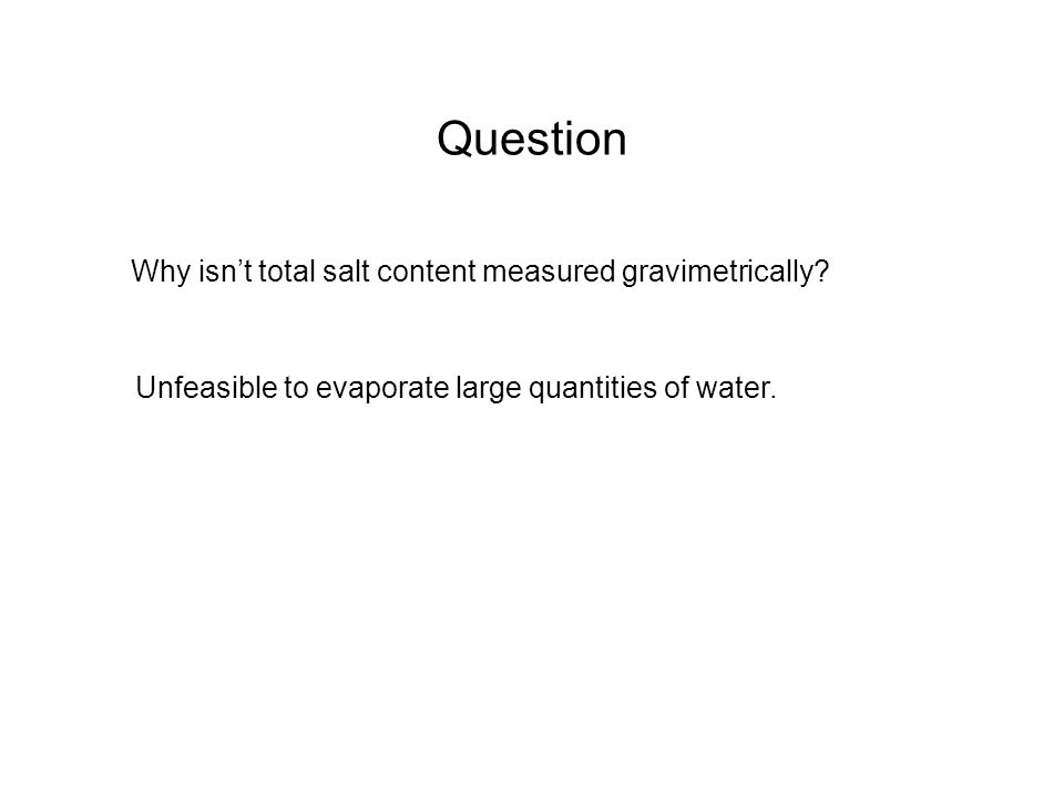 Question Why isn't total salt content measured gravimetrically.
