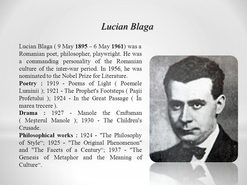 Lucian Blaga Lucian Blaga 1956 Lucian Blaga ( 9 May 1895 – 6 May 1961) was a Romanian poet, philosopher, playwright.