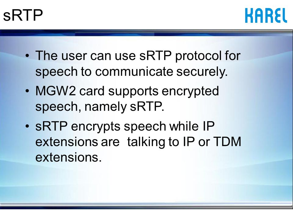 sRTP The user can use sRTP protocol for speech to communicate securely.