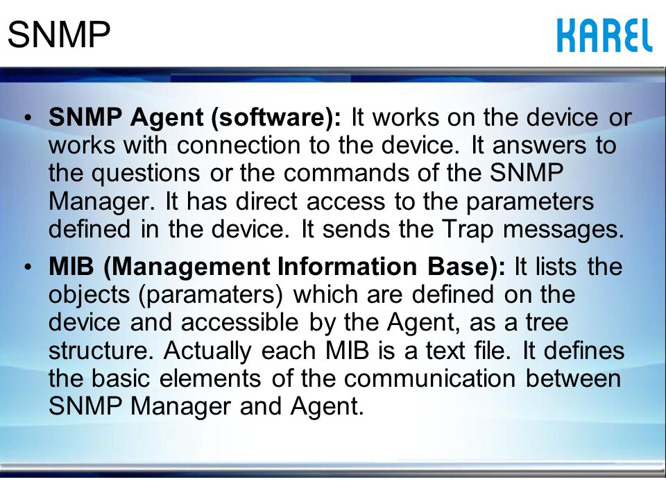 SNMP Agent (software): It works on the device or works with connection to the device.