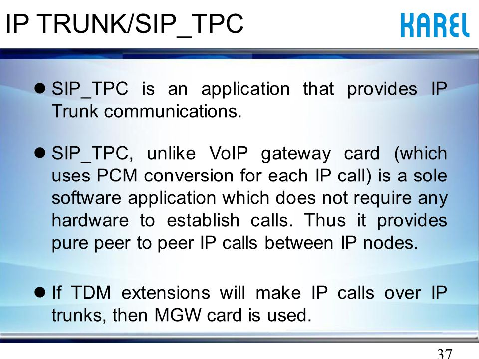 37 IP TRUNK/SIP_TPC SIP_TPC is an application that provides IP Trunk communications.