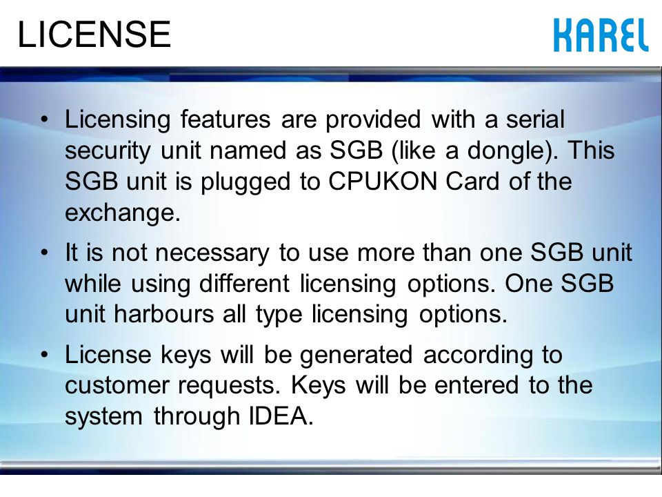 LICENSE Licensing features are provided with a serial security unit named as SGB (like a dongle).
