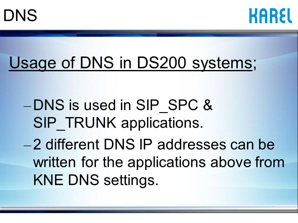 DNS Usage of DNS in DS200 systems; – DNS is used in SIP_SPC & SIP_TRUNK applications.