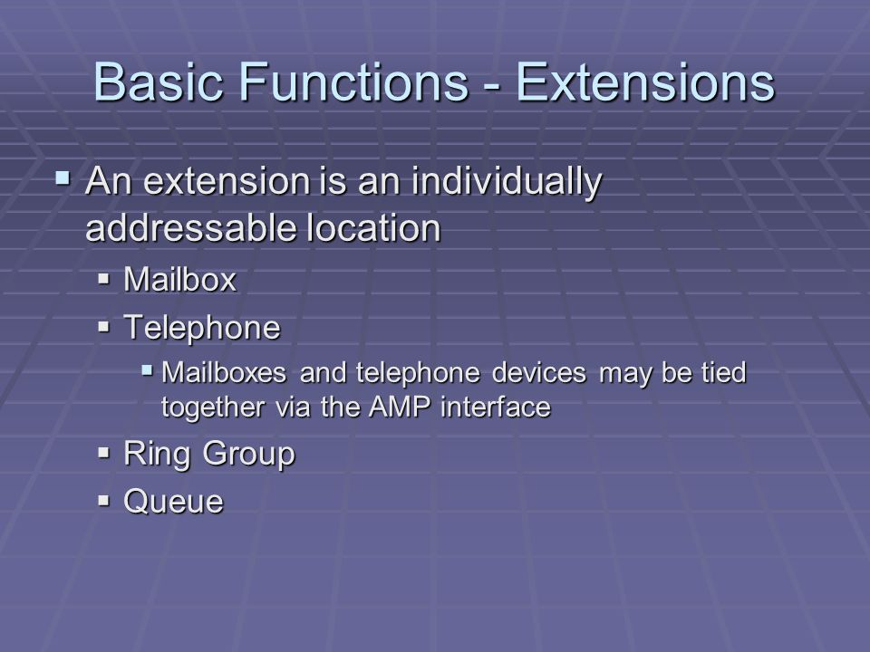Basic Functions - Extensions  An extension is an individually addressable location  Mailbox  Telephone  Mailboxes and telephone devices may be tie