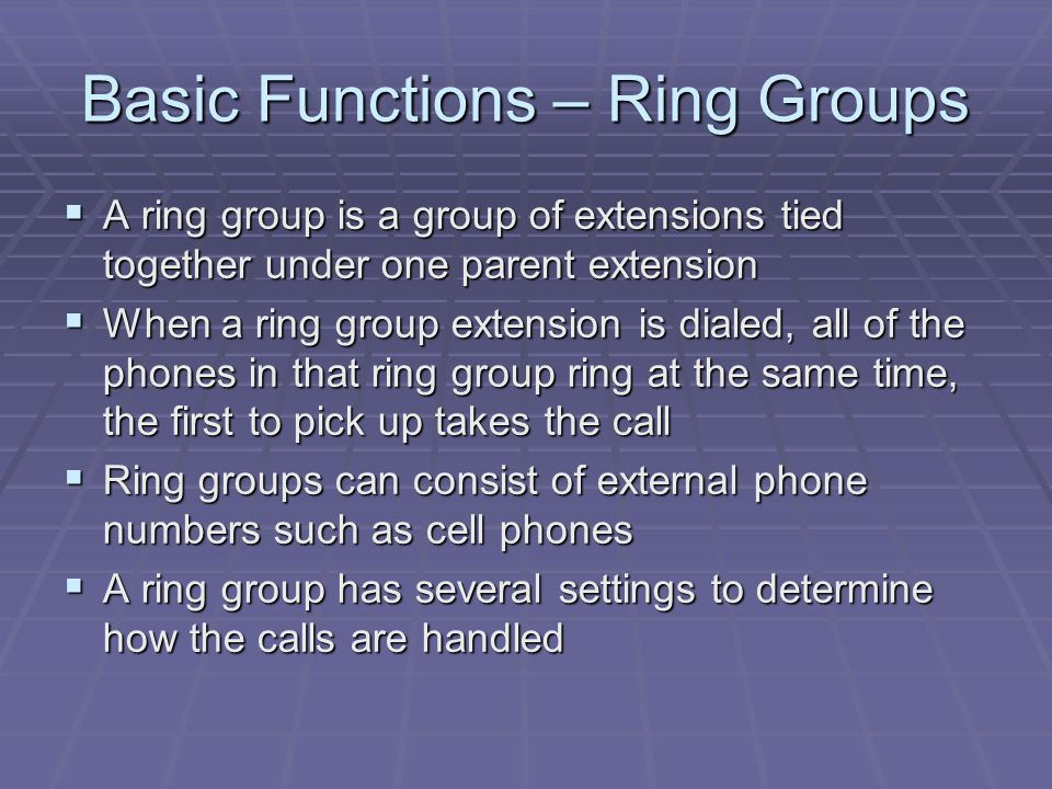 Basic Functions – Ring Groups  A ring group is a group of extensions tied together under one parent extension  When a ring group extension is dialed
