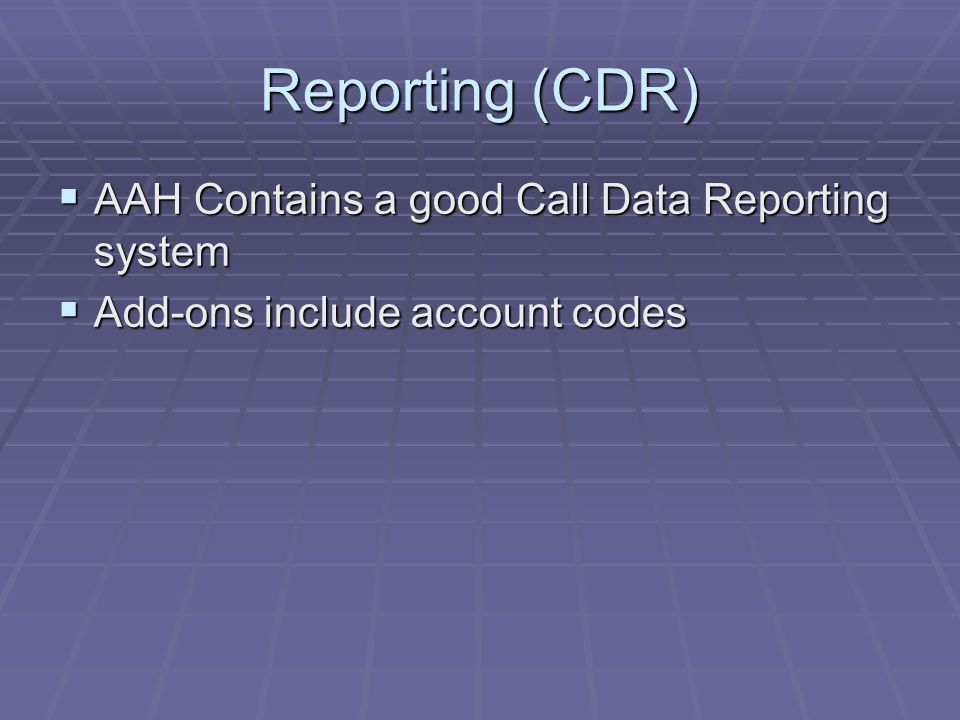 Reporting (CDR)  AAH Contains a good Call Data Reporting system  Add-ons include account codes
