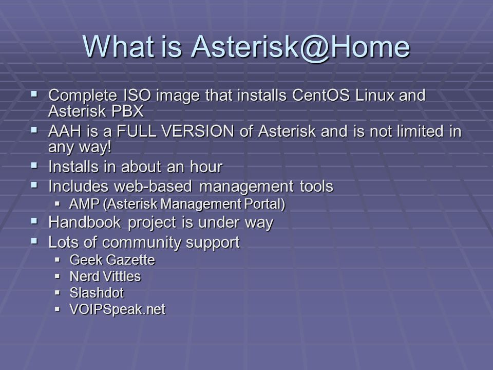 What is Asterisk@Home  Complete ISO image that installs CentOS Linux and Asterisk PBX  AAH is a FULL VERSION of Asterisk and is not limited in any w