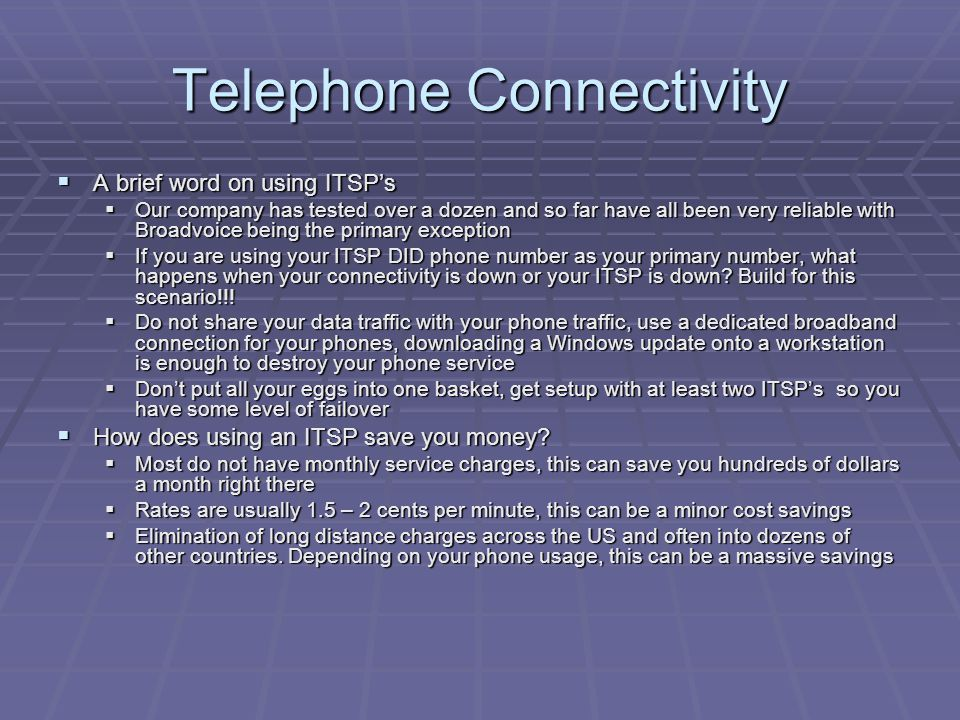 Telephone Connectivity  A brief word on using ITSP's  Our company has tested over a dozen and so far have all been very reliable with Broadvoice bei