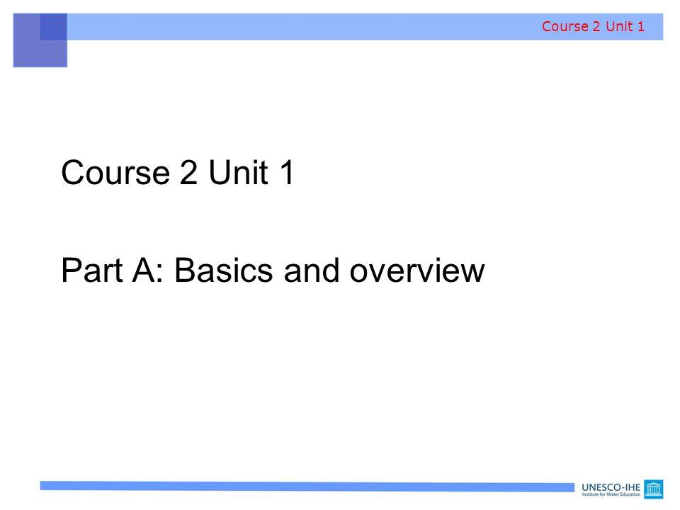 Part A: Basics and overview Course 2 Unit 1