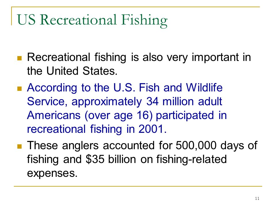 11 US Recreational Fishing Recreational fishing is also very important in the United States. According to the U.S. Fish and Wildlife Service, approxim
