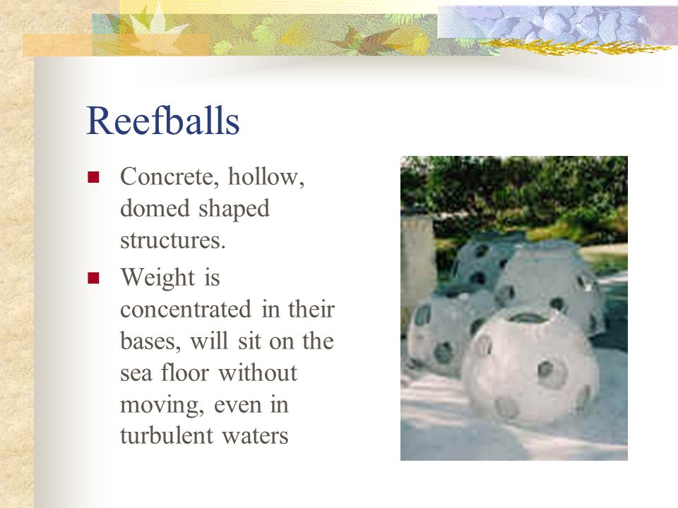 Reefballs Concrete, hollow, domed shaped structures.