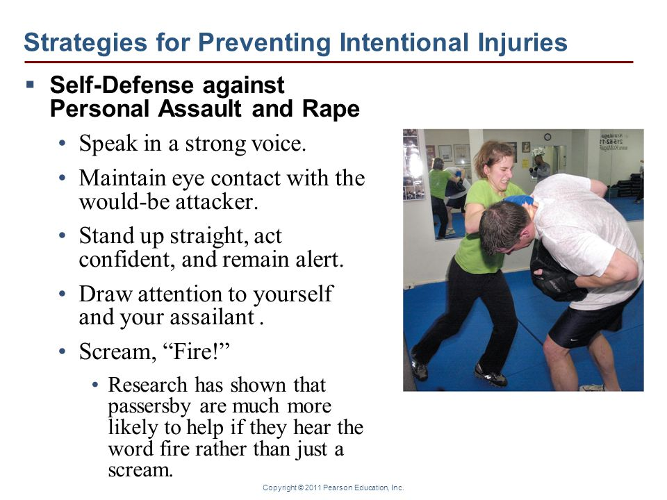 Copyright © 2011 Pearson Education, Inc. Strategies for Preventing Intentional Injuries  Self-Defense against Personal Assault and Rape Speak in a st