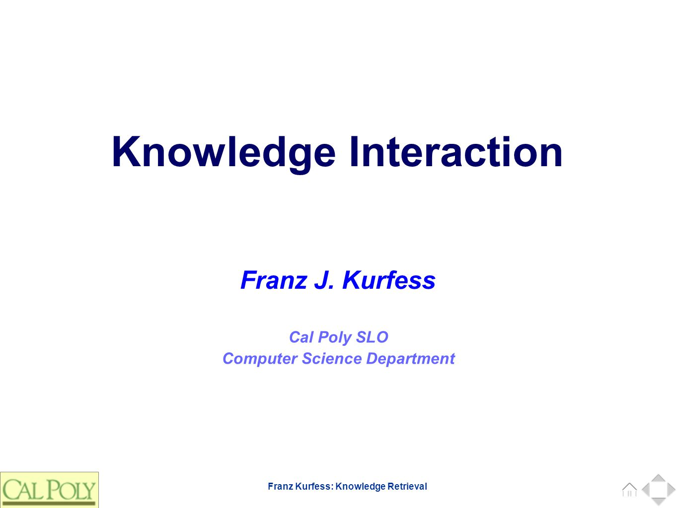 Franz Kurfess: Knowledge Retrieval Cal Poly SLO Computer Science Department Franz J. Kurfess Knowledge Interaction