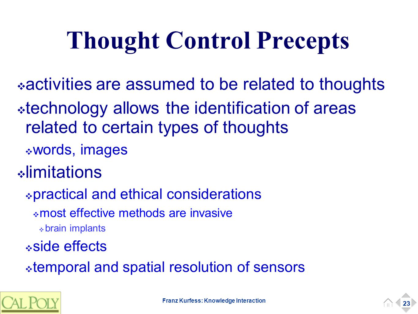 23 Franz Kurfess: Knowledge Interaction Thought Control Precepts ❖ activities are assumed to be related to thoughts ❖ technology allows the identifica