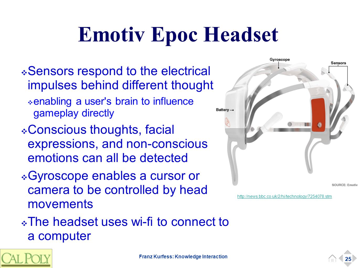 25 Franz Kurfess: Knowledge Interaction Emotiv Epoc Headset ❖ Sensors respond to the electrical impulses behind different thoughts; ❖ enabling a user'
