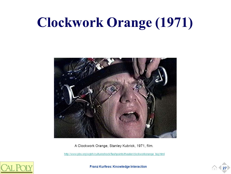 27 Franz Kurfess: Knowledge Interaction Clockwork Orange (1971) 27 A Clockwork Orange, Stanley Kubrick, 1971, film.