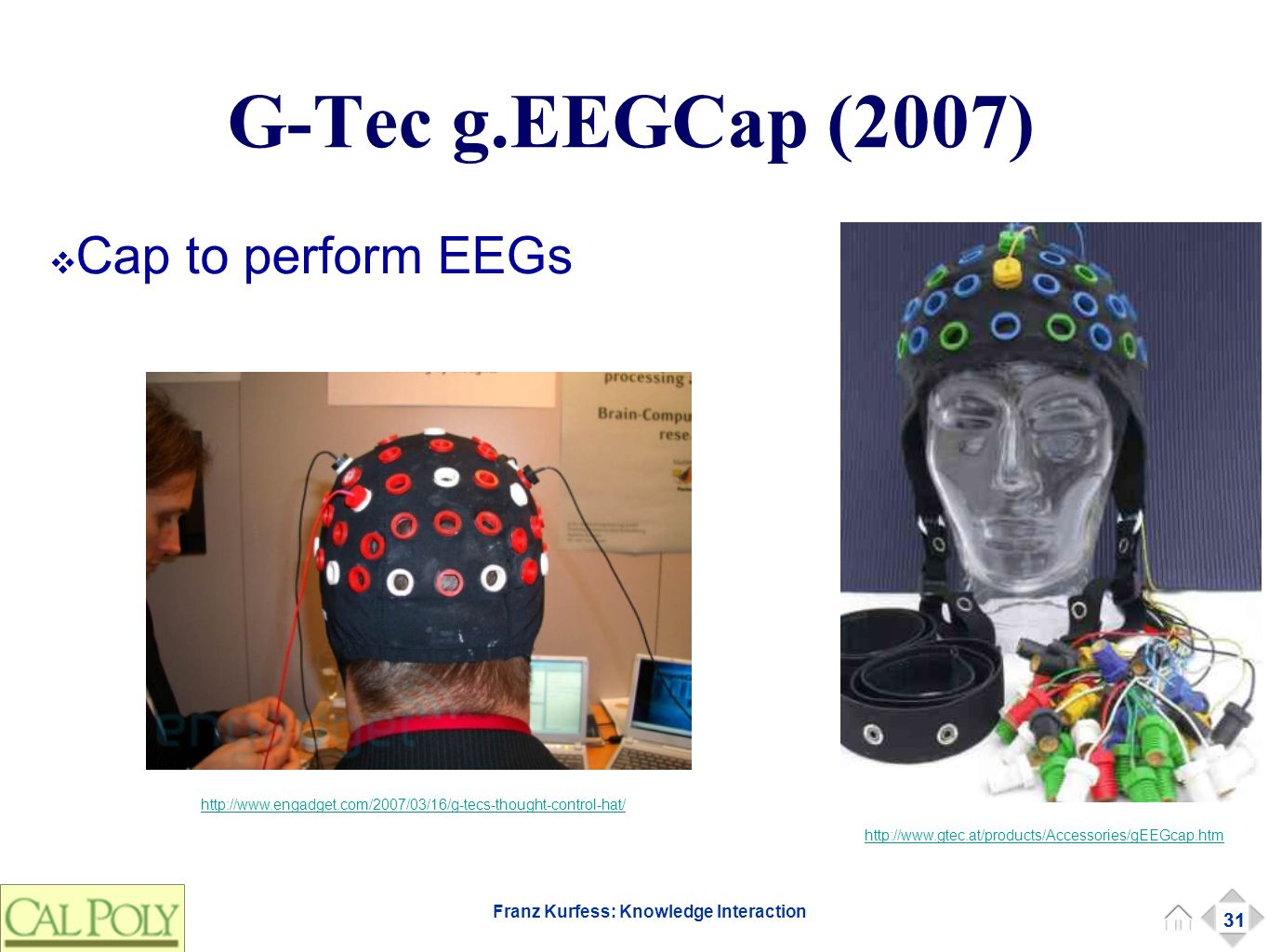31 Franz Kurfess: Knowledge Interaction G-Tec g.EEGCap (2007) ❖ Cap to perform EEGs 31 http://www.gtec.at/products/Accessories/gEEGcap.htm http://www.engadget.com/2007/03/16/g-tecs-thought-control-hat/