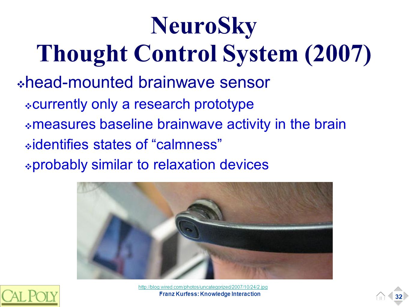 32 Franz Kurfess: Knowledge Interaction NeuroSky Thought Control System (2007) ❖ head-mounted brainwave sensor ❖ currently only a research prototype ❖