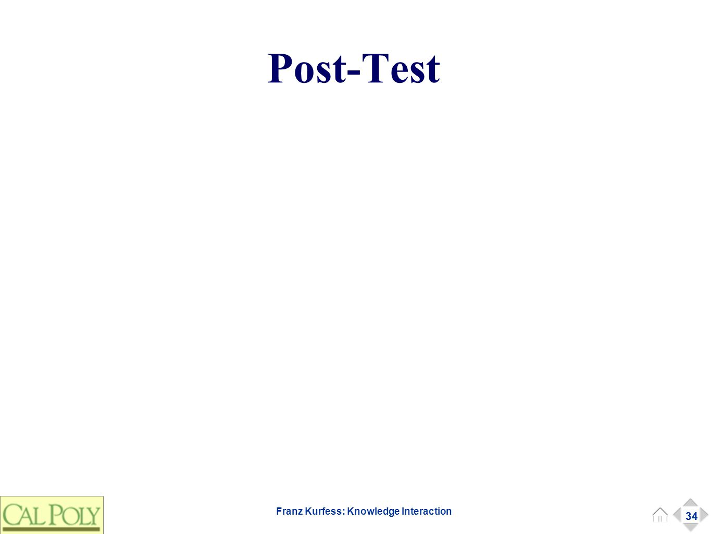 34 Franz Kurfess: Knowledge Interaction Post-Test 34