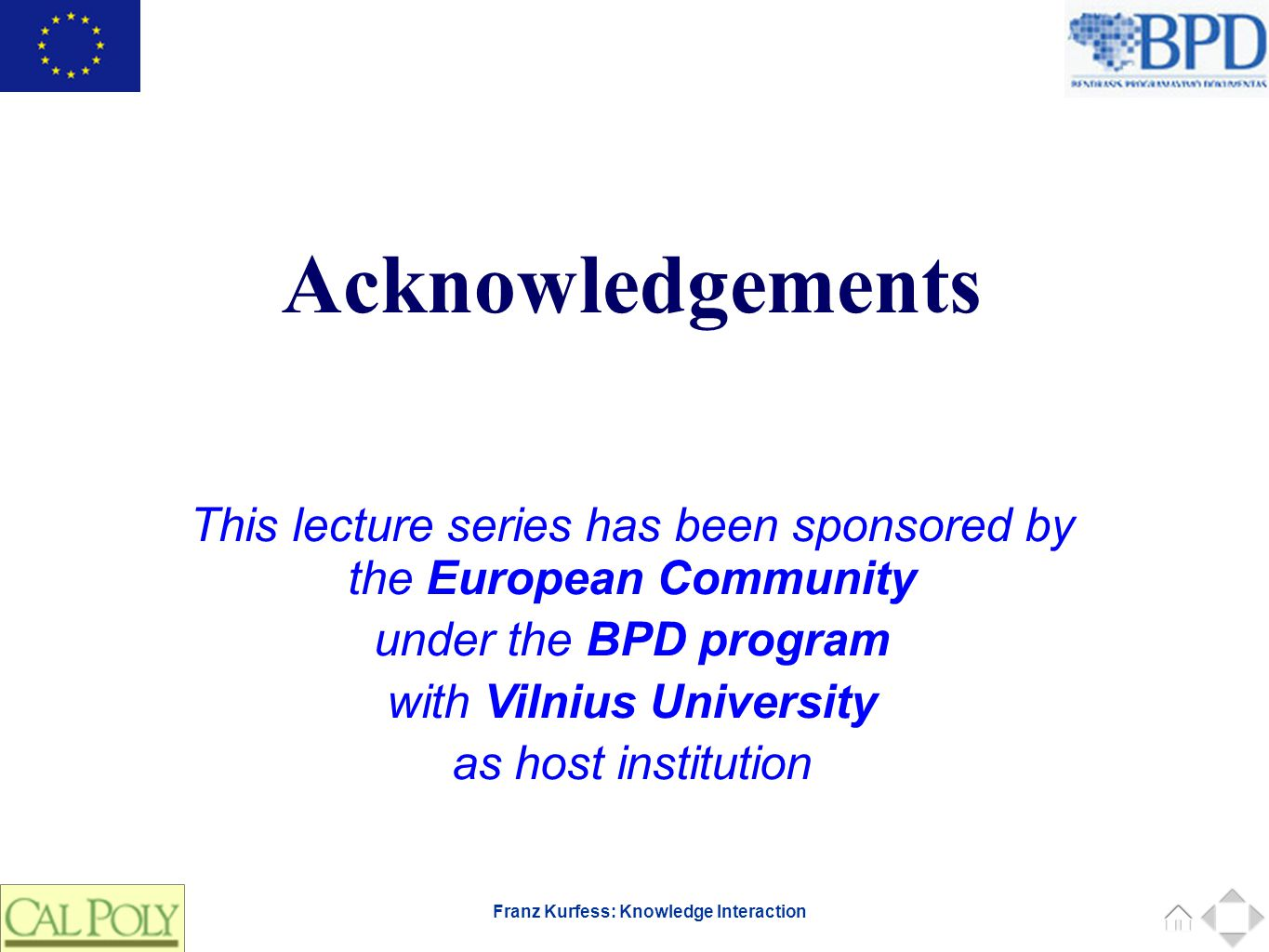 Franz Kurfess: Knowledge Interaction This lecture series has been sponsored by the European Community under the BPD program with Vilnius University as