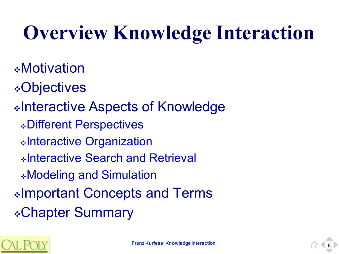 6 Franz Kurfess: Knowledge Interaction Overview Knowledge Interaction ❖ Motivation ❖ Objectives ❖ Interactive Aspects of Knowledge ❖ Different Perspec