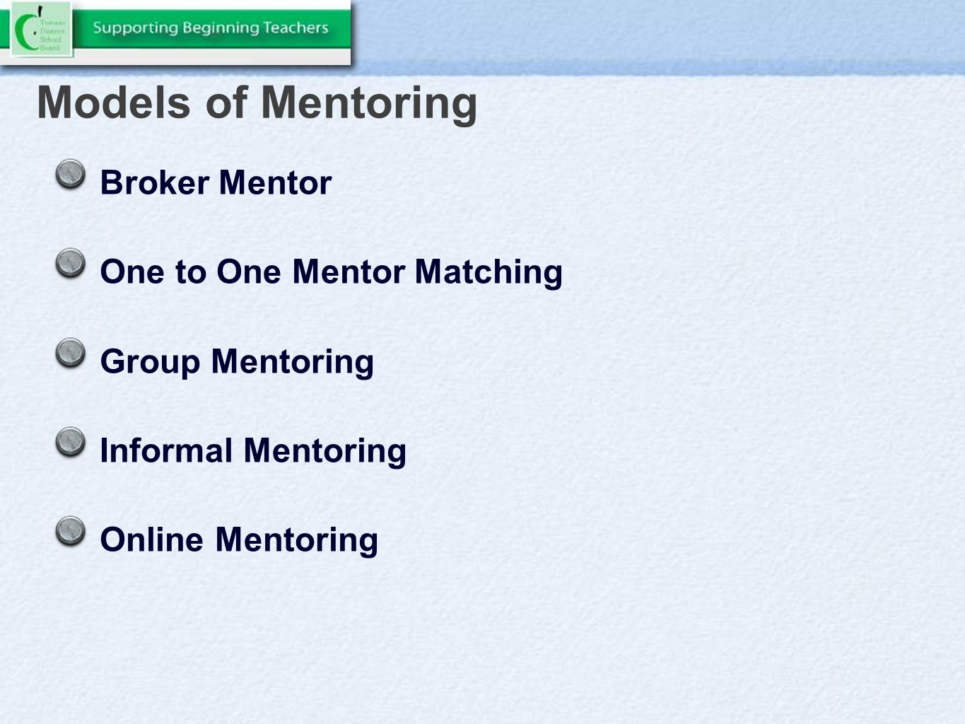 Models of Mentoring Broker Mentor One to One Mentor Matching Group Mentoring Informal Mentoring Online Mentoring