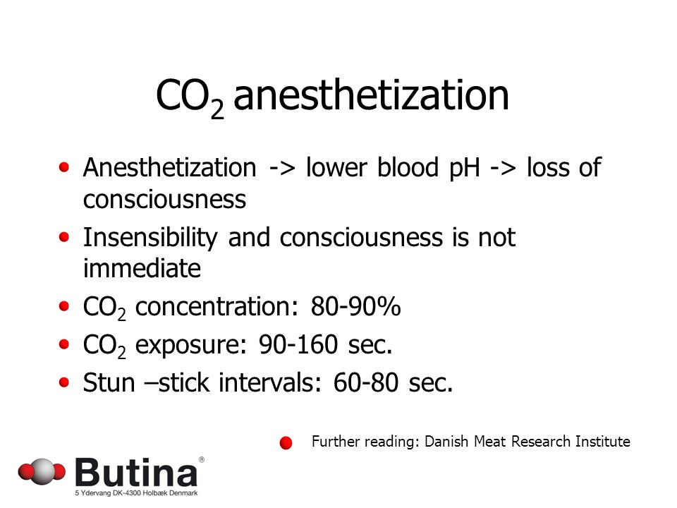 CO 2 anesthetization Anesthetization -> lower blood pH -> loss of consciousness Insensibility and consciousness is not immediate CO 2 concentration: 80-90% CO 2 exposure: 90-160 sec.