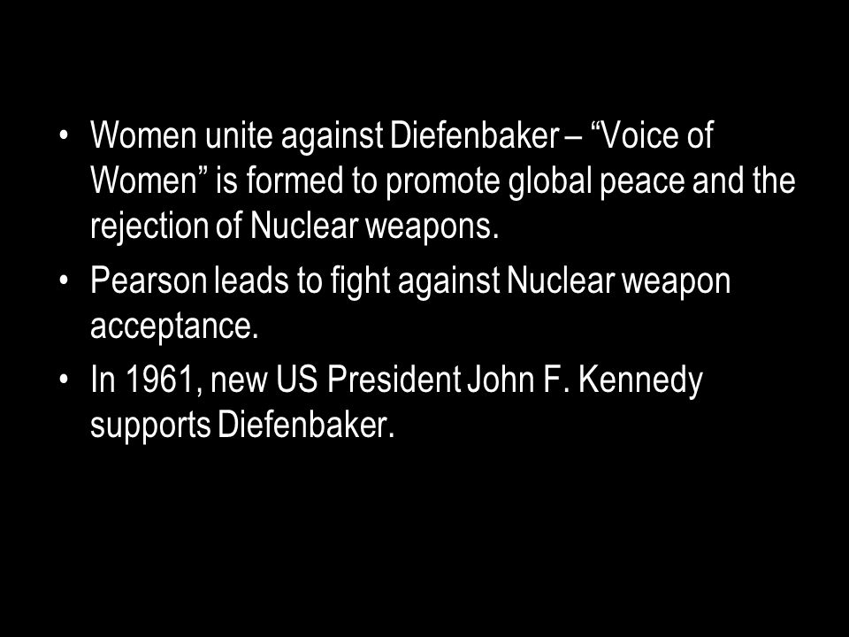 Women unite against Diefenbaker – Voice of Women is formed to promote global peace and the rejection of Nuclear weapons.
