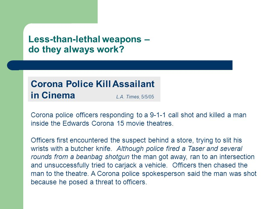 Less-than-lethal weapons – do they always work. Corona Police Kill Assailant in Cinema L.A.